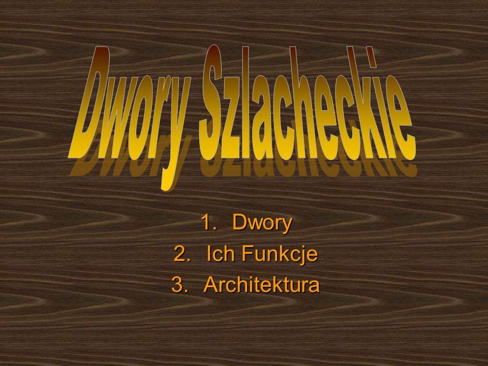 1.Dwory 2.Ich Funkcje 3.Architektura