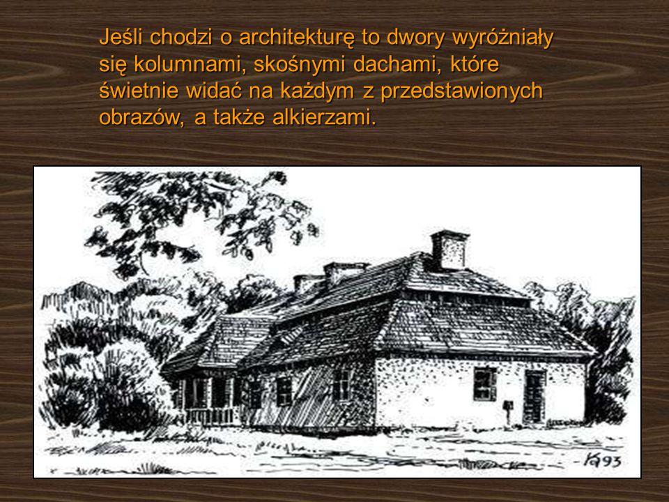 Jeśli chodzi o architekturę to dwory wyróżniały się kolumnami, skośnymi dachami, które świetnie widać na każdym z przedstawionych obrazów, a także alk
