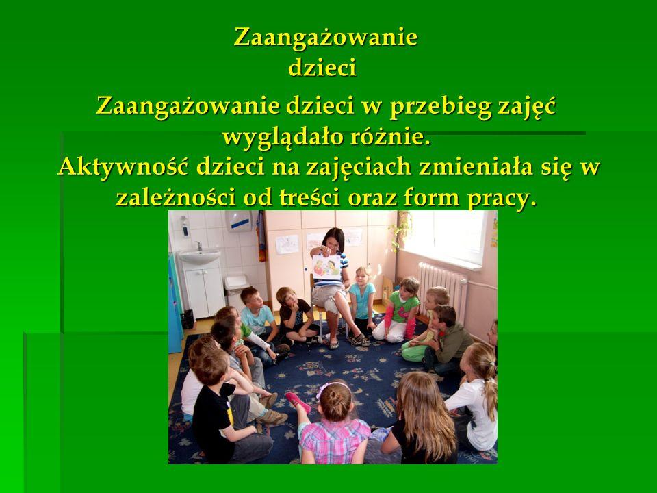 Zaangażowanie dzieci Zaangażowanie dzieci Zaangażowanie dzieci w przebieg zajęć wyglądało różnie. Aktywność dzieci na zajęciach zmieniała się w zależn