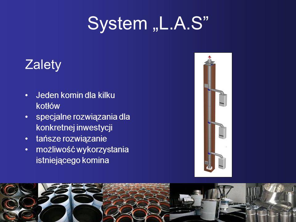 System L.A.S Zalety Jeden komin dla kilku kotłów specjalne rozwiązania dla konkretnej inwestycji tańsze rozwiązanie możliwość wykorzystania istniejące