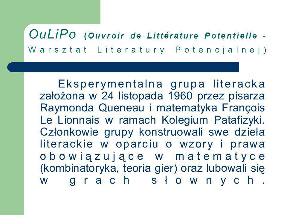 OuLiPo (Ouvroir de Littérature Potentielle - Warsztat Literatury Potencjalnej) Eksperymentalna grupa literacka założona w 24 listopada 1960 przez pisa