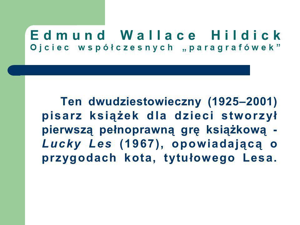 Edmund Wallace Hildick Ojciec współczesnych paragrafówek Ten dwudziestowieczny (1925–2001) pisarz książek dla dzieci stworzył pierwszą pełnoprawną grę