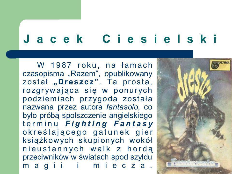 Jacek Ciesielski W 1987 roku, na łamach czasopisma Razem, opublikowany został Dreszcz. Ta prosta, rozgrywająca się w ponurych podziemiach przygoda zos