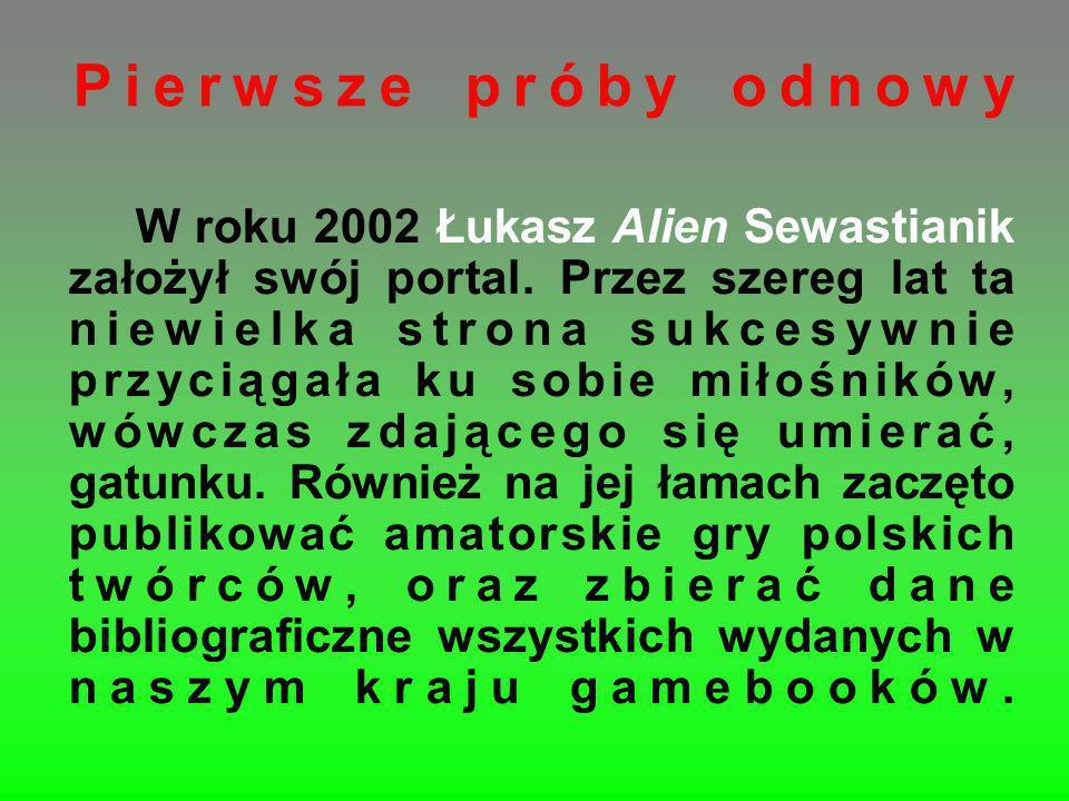 Pierwsze próby odnowy W roku 2002 Łukasz Alien Sewastianik założył swój portal. Przez szereg lat ta niewielka strona sukcesywnie przyciągała ku sobie
