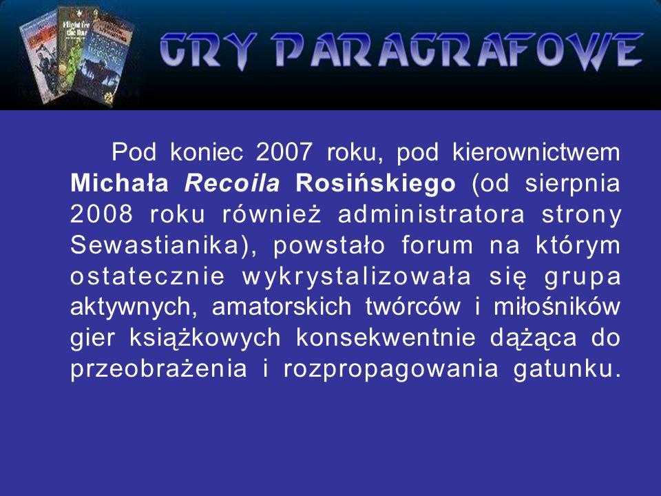 Pod koniec 2007 roku, pod kierownictwem Michała Recoila Rosińskiego (od sierpnia 2008 roku również administratora strony Sewastianika), powstało forum