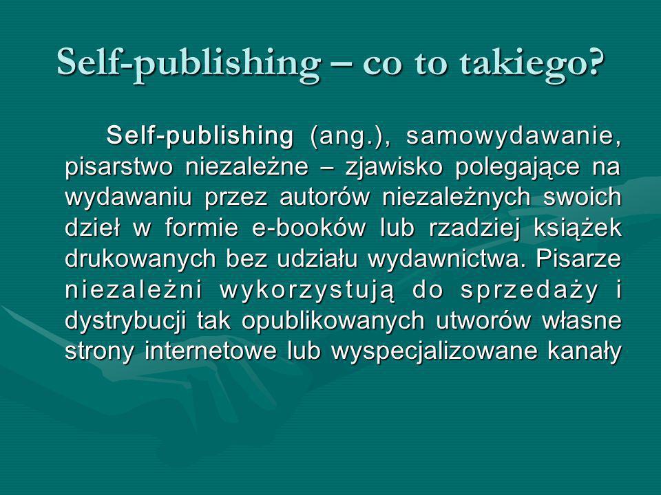 Self-publishing – co to takiego? Self-publishing (ang.), samowydawanie, pisarstwo niezależne – zjawisko polegające na wydawaniu przez autorów niezależ