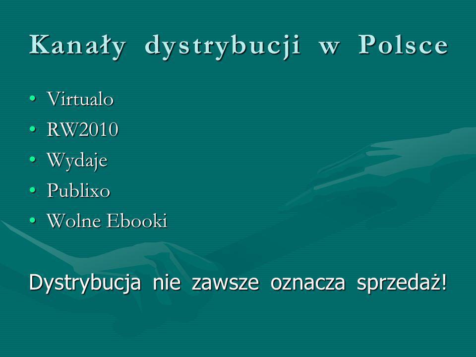 Kanały dystrybucji w Polsce VirtualoVirtualo RW2010RW2010 WydajeWydaje PublixoPublixo Wolne EbookiWolne Ebooki Dystrybucja nie zawsze oznacza sprzedaż