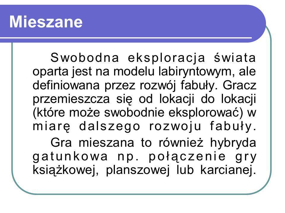 Mieszane Swobodna eksploracja świata oparta jest na modelu labiryntowym, ale definiowana przez rozwój fabuły. Gracz przemieszcza się od lokacji do lok