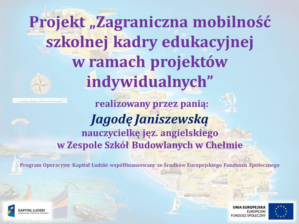 Projekt Zagraniczna mobilność szkolnej kadry edukacyjnej w ramach projektów indywidualnych realizowany przez panią: Jagodę Janiszewską nauczycielkę jęz.