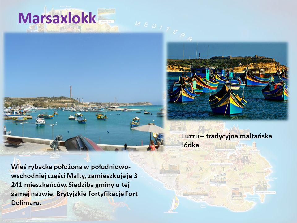 Marsaxlokk Wieś rybacka położona w południowo- wschodniej części Malty, zamieszkuje ją 3 241 mieszkańców. Siedziba gminy o tej samej nazwie. Brytyjski