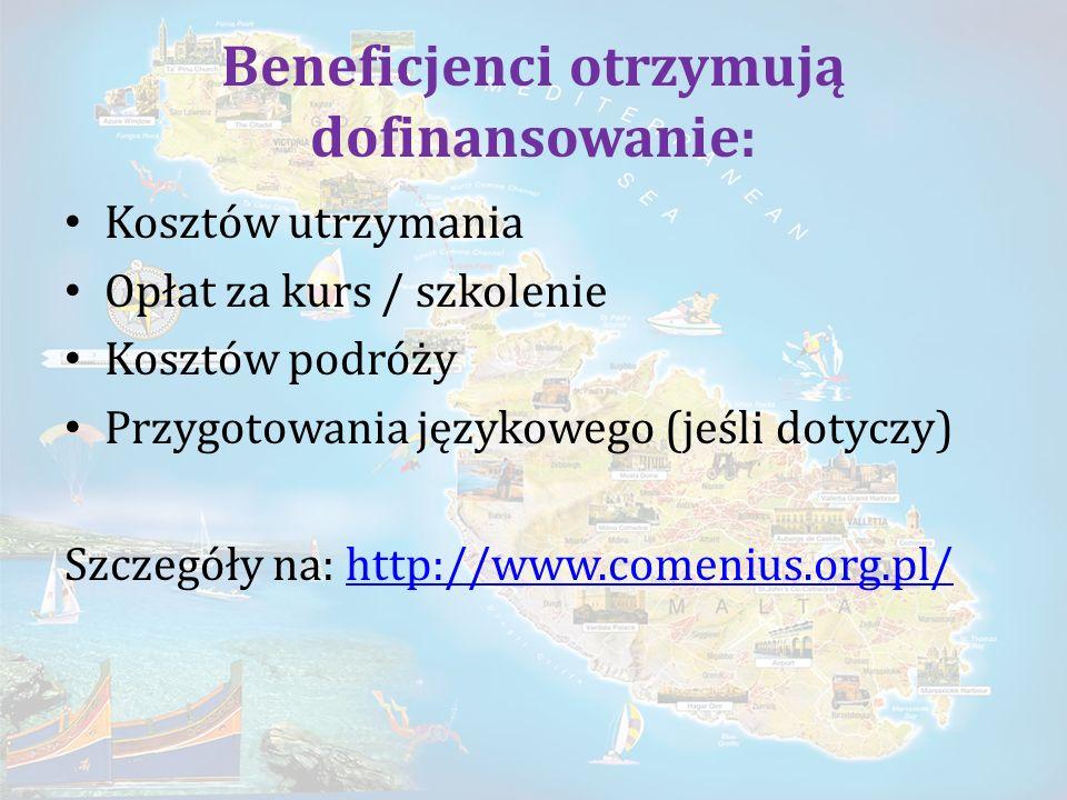 Beneficjenci otrzymują dofinansowanie: Kosztów utrzymania Opłat za kurs / szkolenie Kosztów podróży Przygotowania językowego (jeśli dotyczy) Szczegóły na: http://www.comenius.org.pl/http://www.comenius.org.pl/
