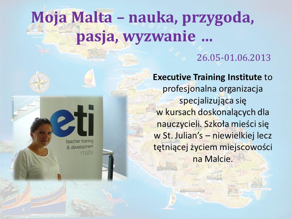 Moja Malta – nauka, przygoda, pasja, wyzwanie … 26.05-01.06.2013 Executive Training Institute to profesjonalna organizacja specjalizująca się w kursac