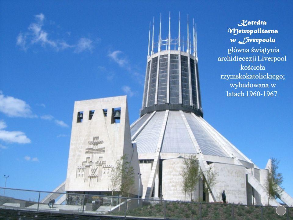 Katedra Metropolitarna w Liverpoolu główna świątynia archidiecezji Liverpool kościoła rzymskokatolickiego; wybudowana w latach 1960-1967.