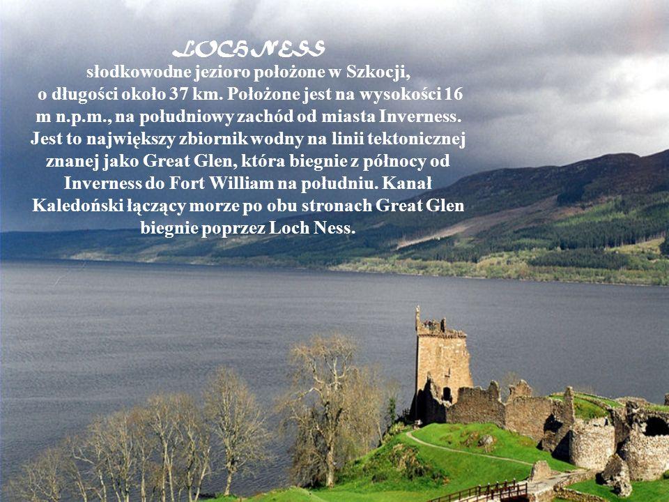 LOCH NESS słodkowodne jezioro położone w Szkocji, o długości około 37 km. Położone jest na wysokości 16 m n.p.m., na południowy zachód od miasta Inver