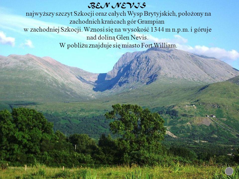 BEN NEVIS najwyższy szczyt Szkocji oraz całych Wysp Brytyjskich, położony na zachodnich krańcach gór Grampian w zachodniej Szkocji. Wznosi się na wyso