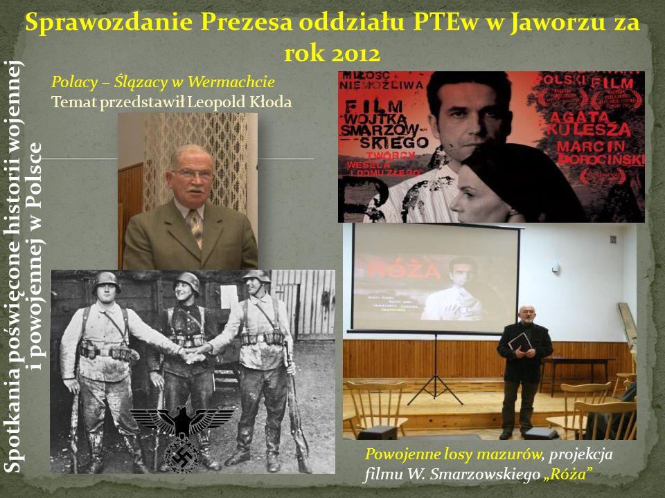 Polacy – Ślązacy w Wermachcie Temat przedstawił Leopold Kłoda Sprawozdanie Prezesa oddziału PTEw w Jaworzu za rok 2012 Spotkania poświęcone historii w