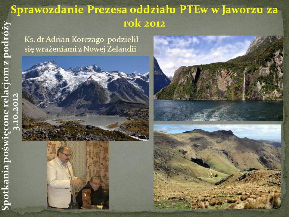 Ks. dr Adrian Korczago podzielił się wrażeniami z Nowej Zelandii Spotkania poświęcone relacjom z podróży 3.10.2012 Sprawozdanie Prezesa oddziału PTEw