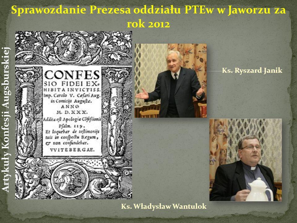 Ks. Ryszard Janik Ks. Władysław Wantulok Sprawozdanie Prezesa oddziału PTEw w Jaworzu za rok 2012 Artykuły Konfesji Augsburskiej