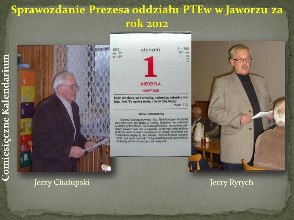 Jerzy Chałupski Jerzy Ryrych Sprawozdanie Prezesa oddziału PTEw w Jaworzu za rok 2012 Comiesięczne Kalendarium