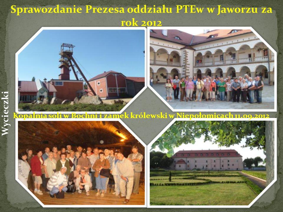 Sprawozdanie Prezesa oddziału PTEw w Jaworzu za rok 2012 Wycieczki Kopalnia soli w Bochni i zamek królewski w Niepołomicach 11.09.2012