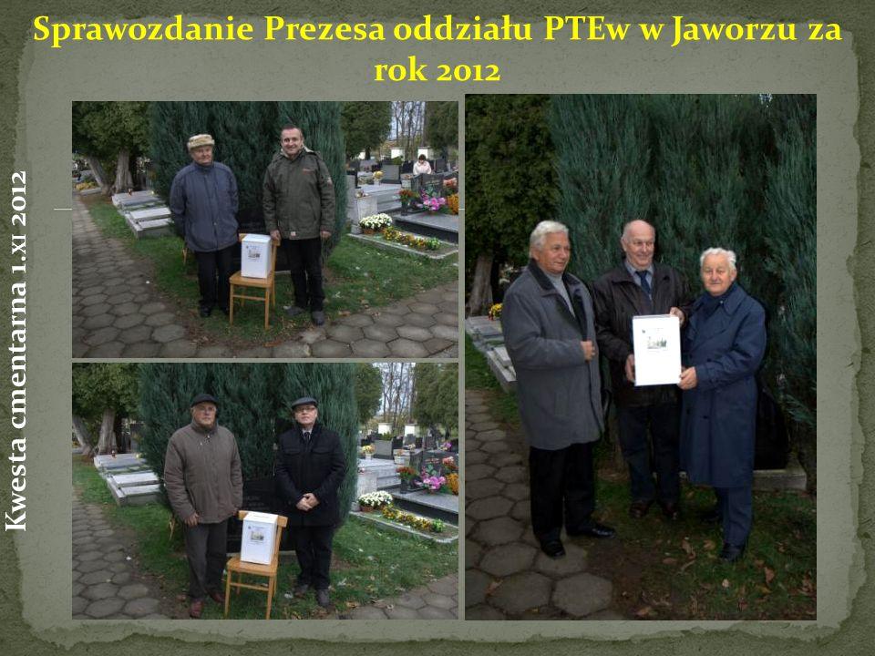 Sprawozdanie Prezesa oddziału PTEw w Jaworzu za rok 2012 Kwesta cmentarna 1. XI 2012