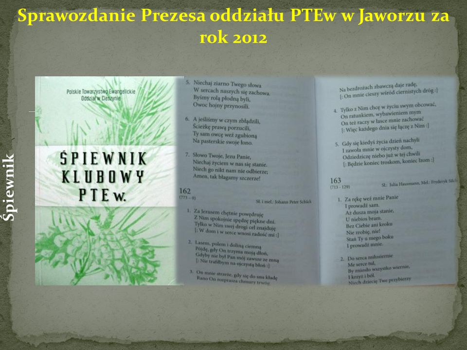 Sprawozdanie Prezesa oddziału PTEw w Jaworzu za rok 2012 Śpiewnik