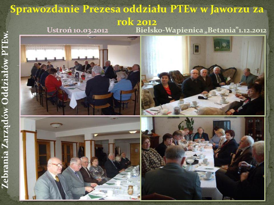 Sprawozdanie Prezesa oddziału PTEw w Jaworzu za rok 2012 Zebrania Zarządów Oddziałów PTEw.