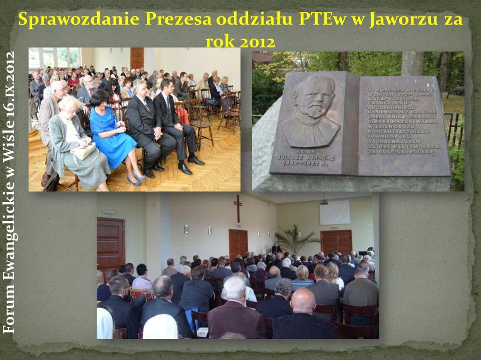 Sprawozdanie Prezesa oddziału PTEw w Jaworzu za rok 2012 Forum Ewangelickie w Wiśle 16. IX. 2012