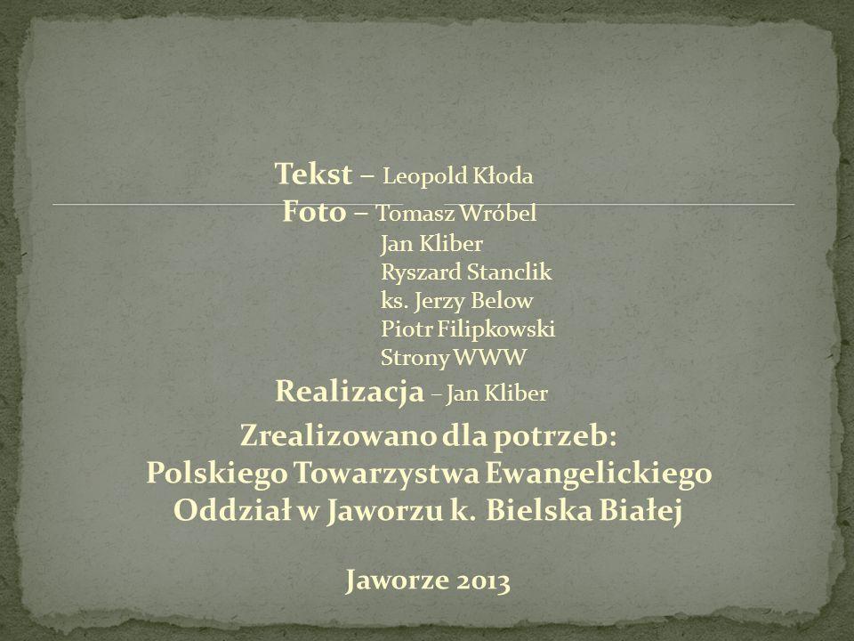 Tekst – Leopold Kłoda Foto – Tomasz Wróbel Jan Kliber Ryszard Stanclik ks. Jerzy Below Piotr Filipkowski Strony WWW Realizacja – Jan Kliber Zrealizowa