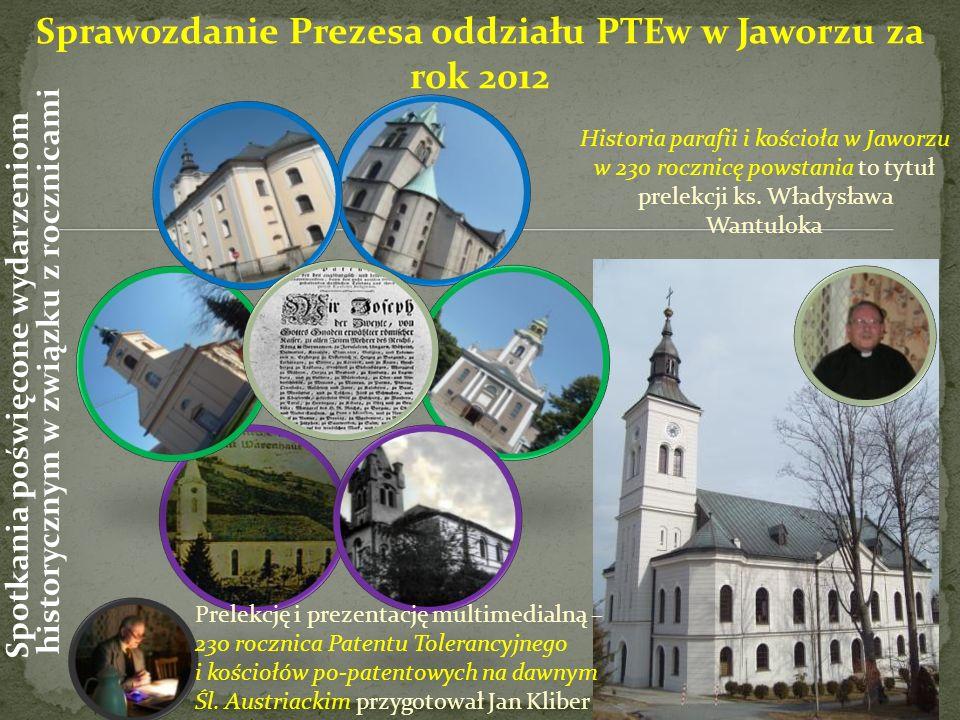 Historia parafii i kościoła w Jaworzu w 230 rocznicę powstania to tytuł prelekcji ks. Władysława Wantuloka Sprawozdanie Prezesa oddziału PTEw w Jaworz