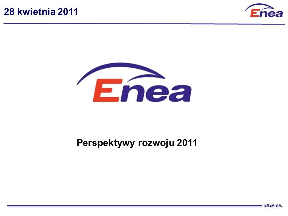 ENEA S.A. 28 kwietnia 2011 Perspektywy rozwoju 2011