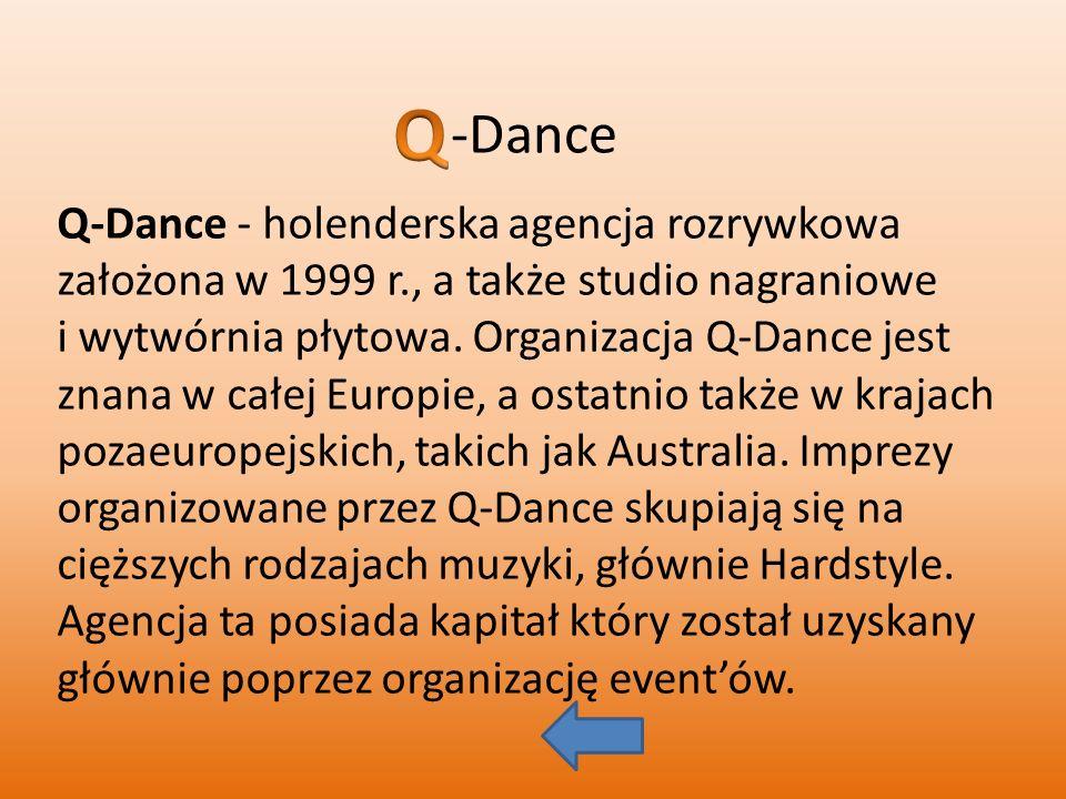 Q-Dance - holenderska agencja rozrywkowa założona w 1999 r., a także studio nagraniowe i wytwórnia płytowa. Organizacja Q-Dance jest znana w całej Eur