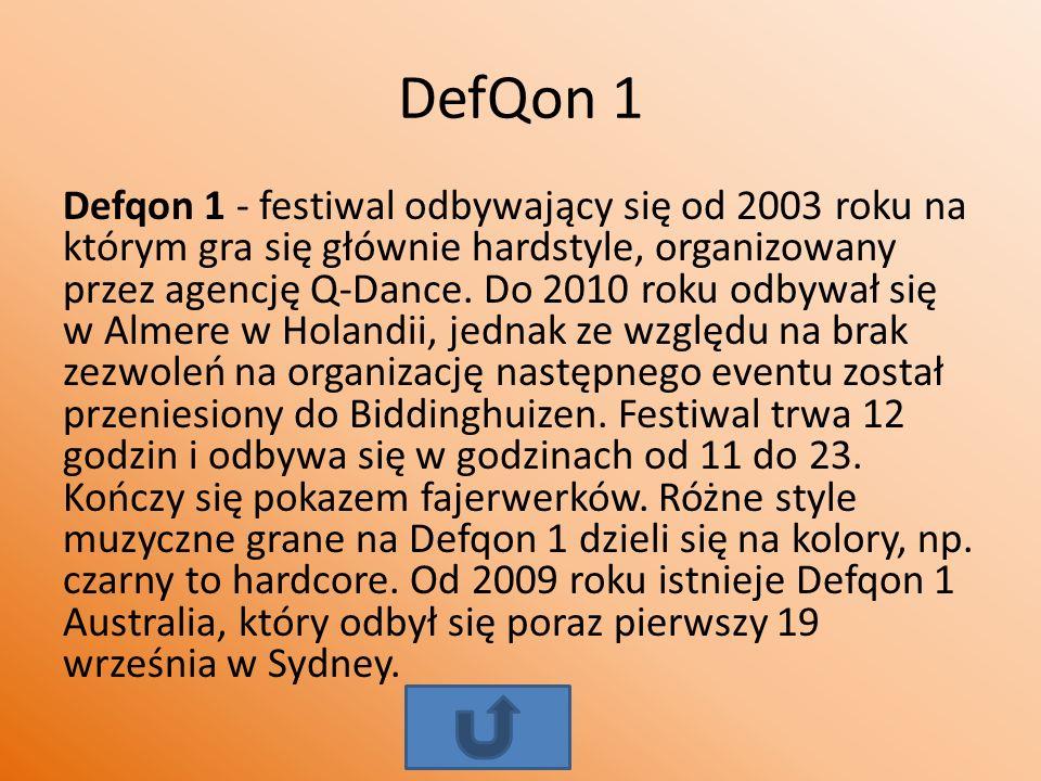DefQon 1 Defqon 1 - festiwal odbywający się od 2003 roku na którym gra się głównie hardstyle, organizowany przez agencję Q-Dance. Do 2010 roku odbywał