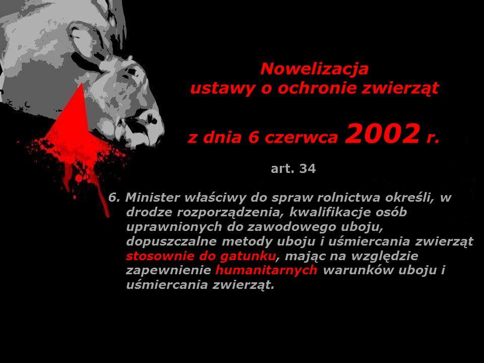 Nowelizacja ustawy o ochronie zwierząt z dnia 6 czerwca 2002 r. art. 34 6. Minister właściwy do spraw rolnictwa określi, w drodze rozporządzenia, kwal