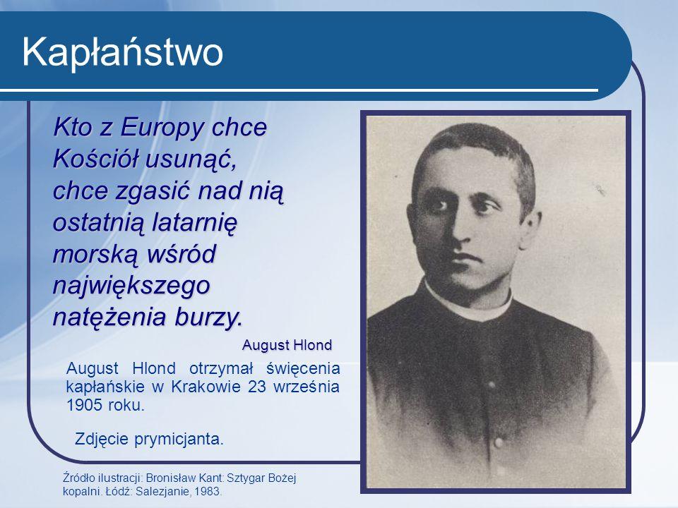 Kapłaństwo August Hlond otrzymał święcenia kapłańskie w Krakowie 23 września 1905 roku. Źródło ilustracji: Bronisław Kant: Sztygar Bożej kopalni. Łódź
