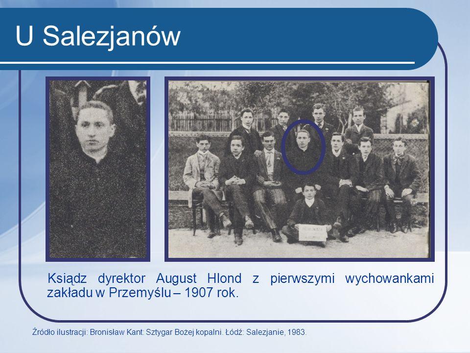U Salezjanów Ksiądz dyrektor August Hlond z pierwszymi wychowankami zakładu w Przemyślu – 1907 rok. Źródło ilustracji: Bronisław Kant: Sztygar Bożej k