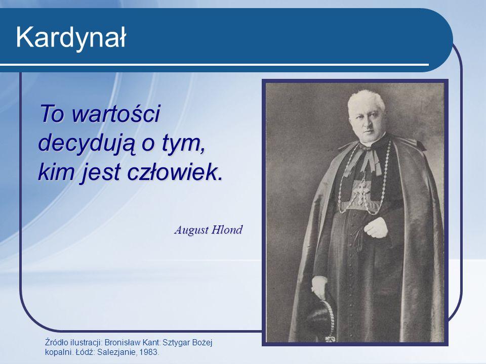 Kardynał Źródło ilustracji: Bronisław Kant: Sztygar Bożej kopalni. Łódź: Salezjanie, 1983. To wartości decydują o tym, kim jest człowiek. August Hlond