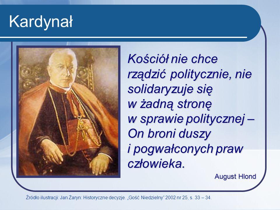 Kardynał Źródło ilustracji: Jan Żaryn: Historyczne decyzje. Gość Niedzielny 2002 nr 25, s. 33 – 34. Kościół nie chce rządzić politycznie, nie solidary