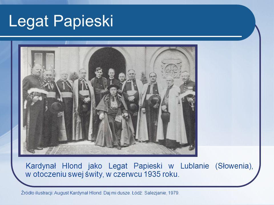 Legat Papieski Kardynał Hlond jako Legat Papieski w Lublanie (Słowenia), w otoczeniu swej świty, w czerwcu 1935 roku. Źródło ilustracji: August Kardyn