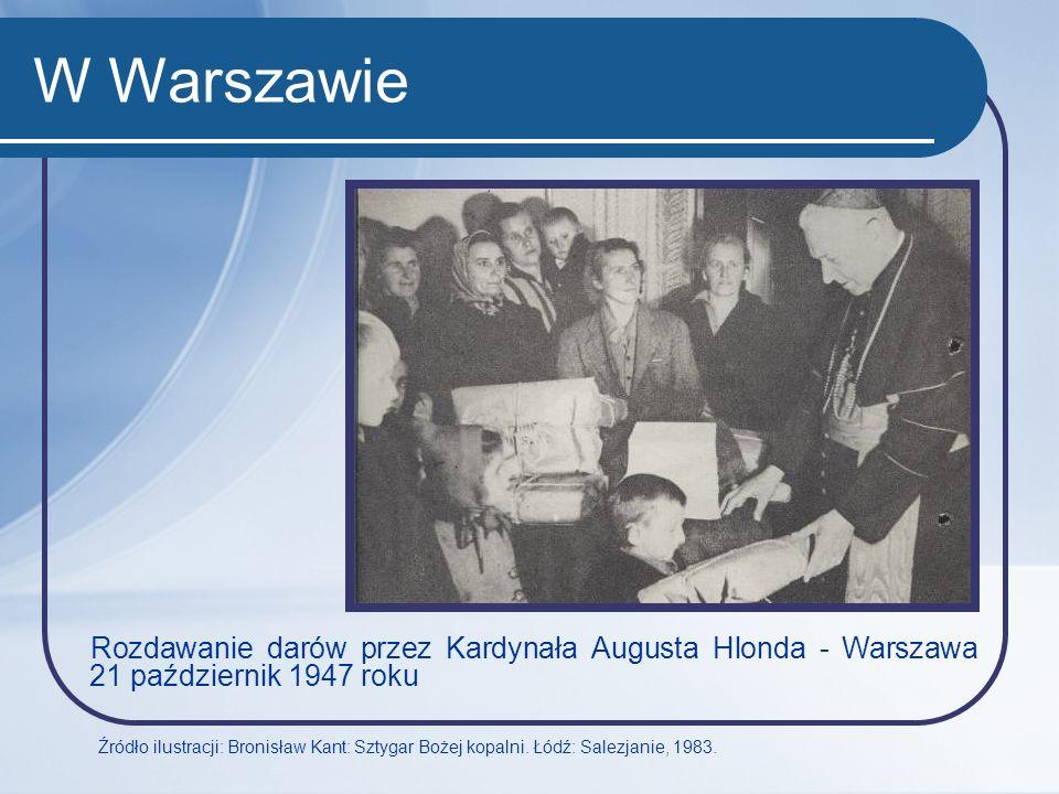 W Warszawie Rozdawanie darów przez Kardynała Augusta Hlonda - Warszawa 21 październik 1947 roku Źródło ilustracji: Bronisław Kant: Sztygar Bożej kopal