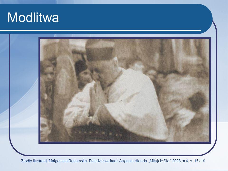 Modlitwa Źródło ilustracji: Małgorzata Radomska: Dziedzictwo kard. Augusta Hlonda. Miłujcie Się. 2008 nr 4, s. 16- 19.