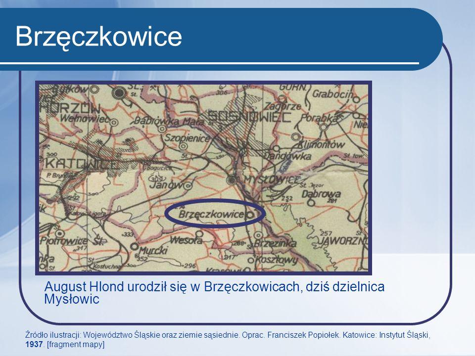 Brzęczkowice August Hlond urodził się w Brzęczkowicach, dziś dzielnica Mysłowic Źródło ilustracji: Województwo Śląskie oraz ziemie sąsiednie. Oprac. F