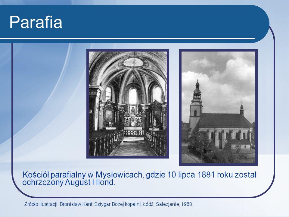 Parafia Kościół parafialny w Mysłowicach, gdzie 10 lipca 1881 roku został ochrzczony August Hlond. Źródło ilustracji: Bronisław Kant: Sztygar Bożej ko