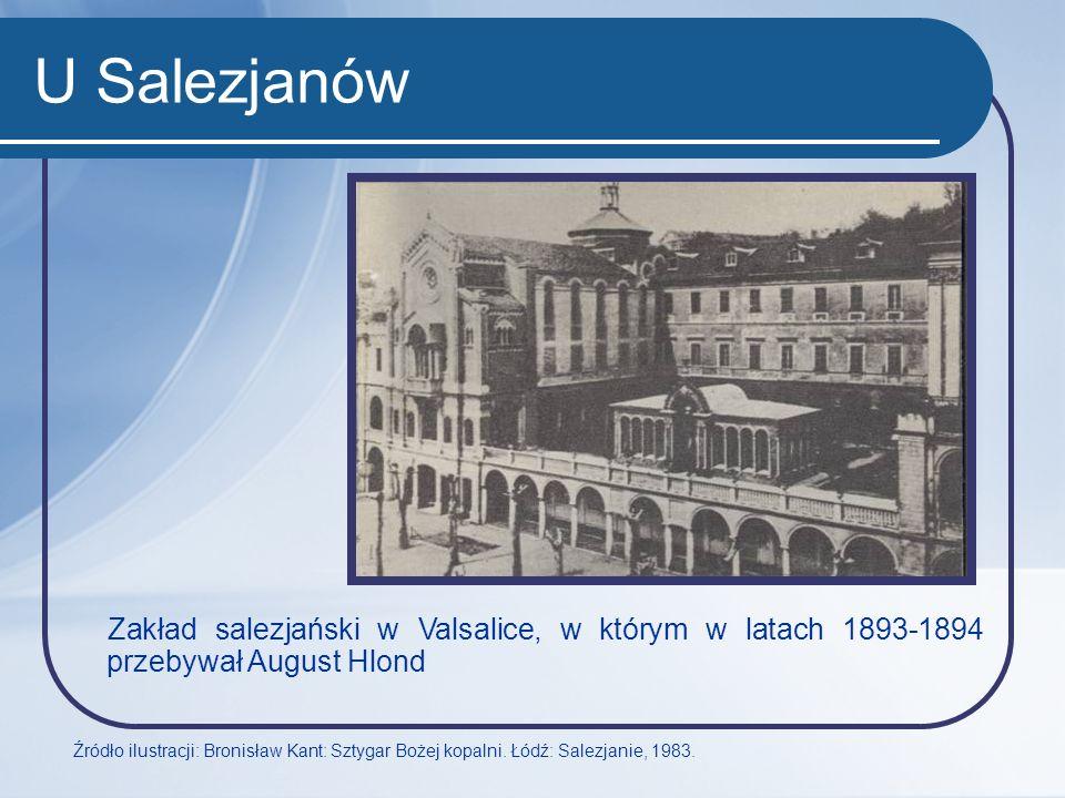 U Salezjanów Zakład salezjański w Valsalice, w którym w latach 1893-1894 przebywał August Hlond Źródło ilustracji: Bronisław Kant: Sztygar Bożej kopal