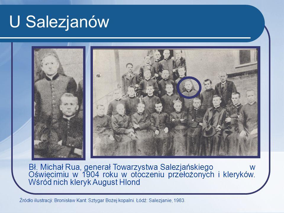 U Salezjanów Bł. Michał Rua, generał Towarzystwa Salezjańskiego w Oświęcimiu w 1904 roku w otoczeniu przełożonych i kleryków. Wśród nich kleryk August