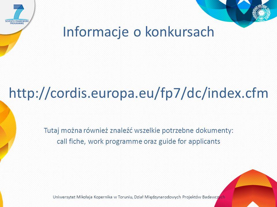 Informacje o konkursach http://cordis.europa.eu/fp7/dc/index.cfm Tutaj można również znaleźć wszelkie potrzebne dokumenty: call fiche, work programme