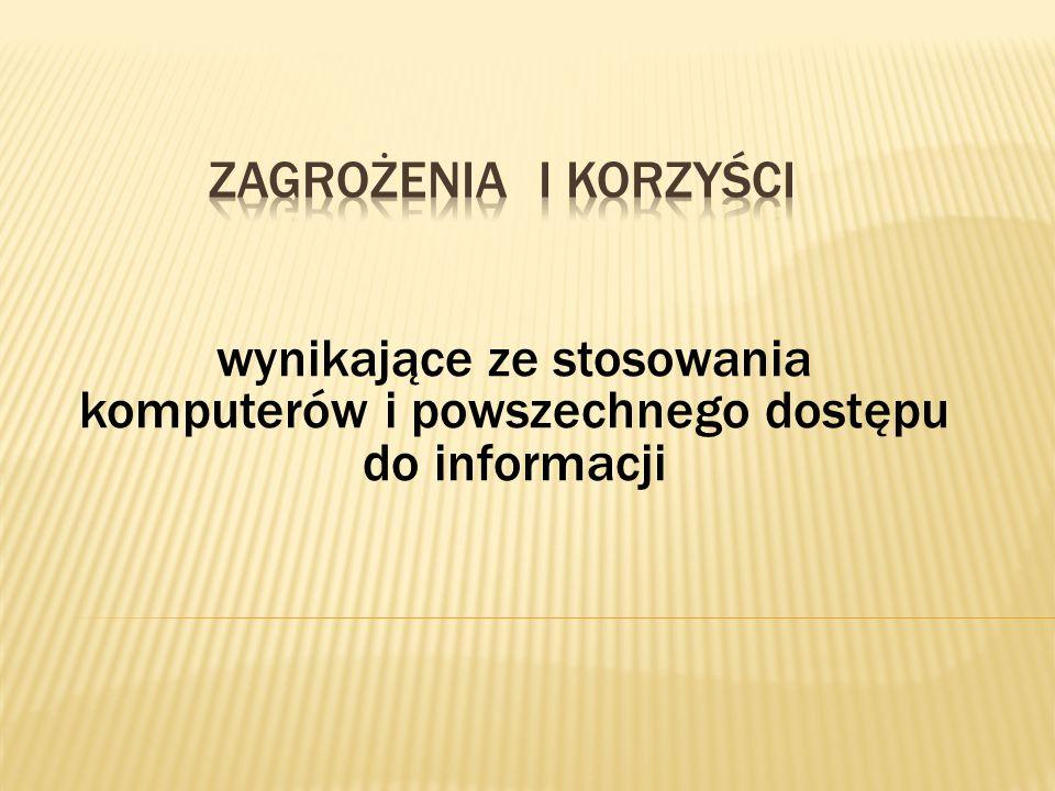 wynikające ze stosowania komputerów i powszechnego dostępu do informacji