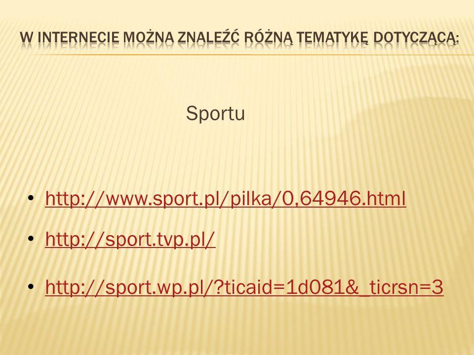 Sportu http://www.sport.pl/pilka/0,64946.html http://sport.tvp.pl/ http://sport.wp.pl/ ticaid=1d081&_ticrsn=3