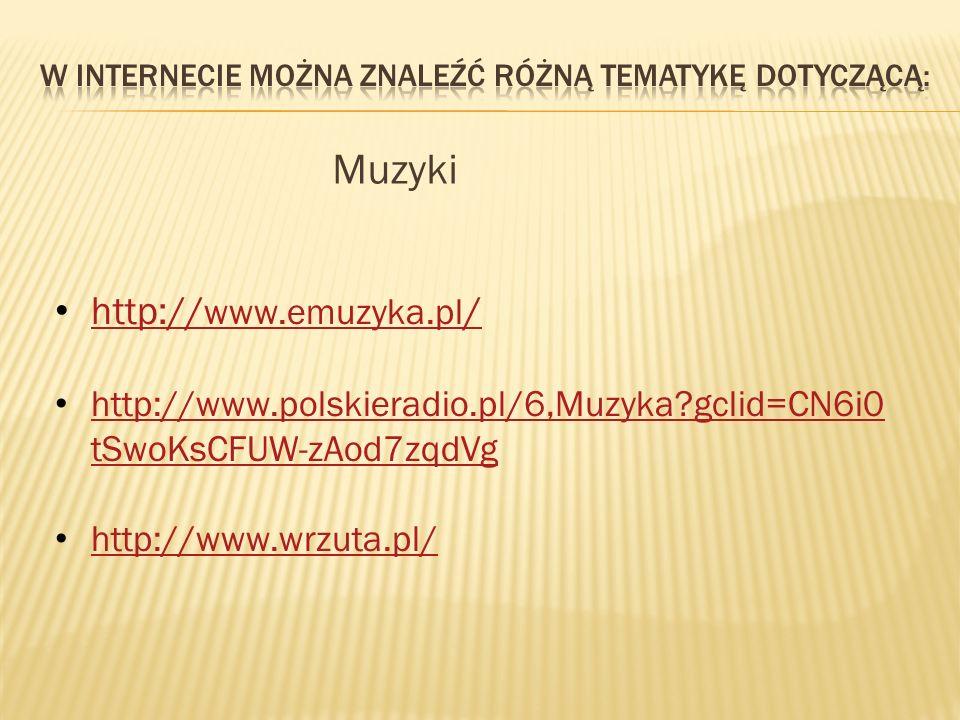 Muzyki http://www.polskieradio.pl/6,Muzyka gclid=CN6i0 tSwoKsCFUW-zAod7zqdVg http://www.polskieradio.pl/6,Muzyka gclid=CN6i0 tSwoKsCFUW-zAod7zqdVg http://www.wrzuta.pl/ http:// www.emuzyka.pl / http:// www.emuzyka.pl /