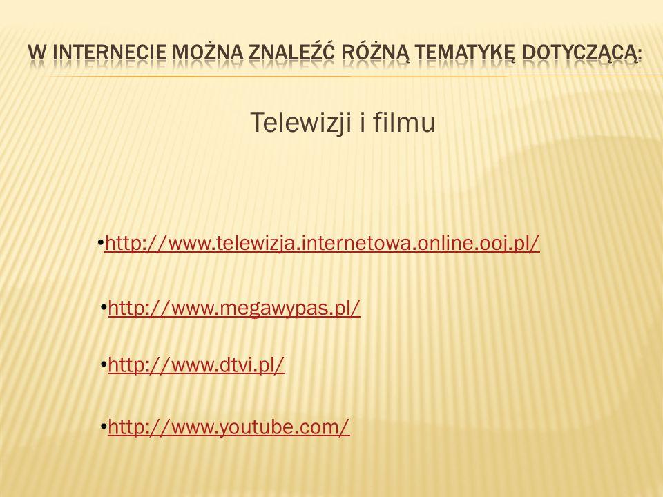 Telewizji i filmu http://www.telewizja.internetowa.online.ooj.pl/ http://www.megawypas.pl/ http://www.dtvi.pl/ http://www.youtube.com/